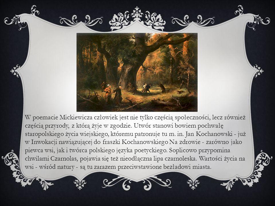 W poemacie Mickiewicza człowiek jest nie tylko częścią społeczności, lecz również częścią przyrody, z którą żyje w zgodzie. Utwór stanowi bowiem pochw