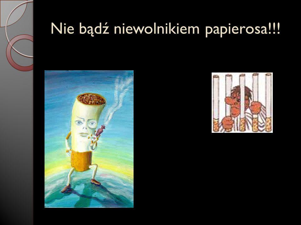 Nie bądź niewolnikiem papierosa!!!