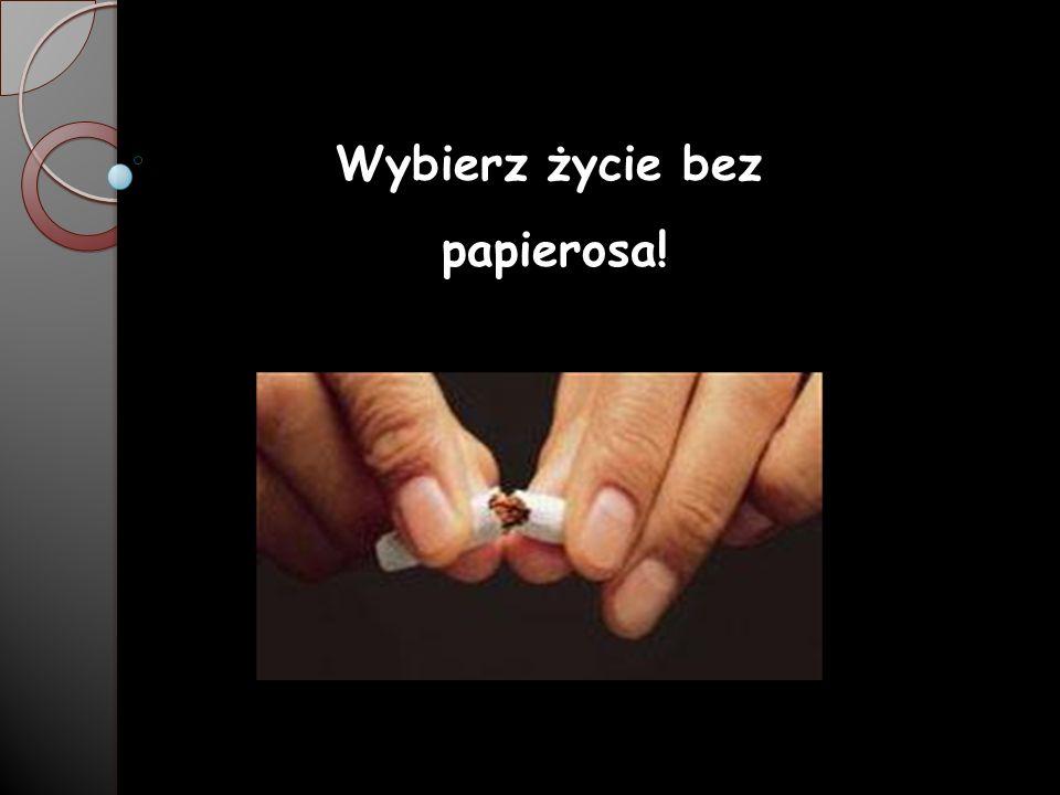Wybierz życie bez papierosa! Wybierz życie bez papierosa!