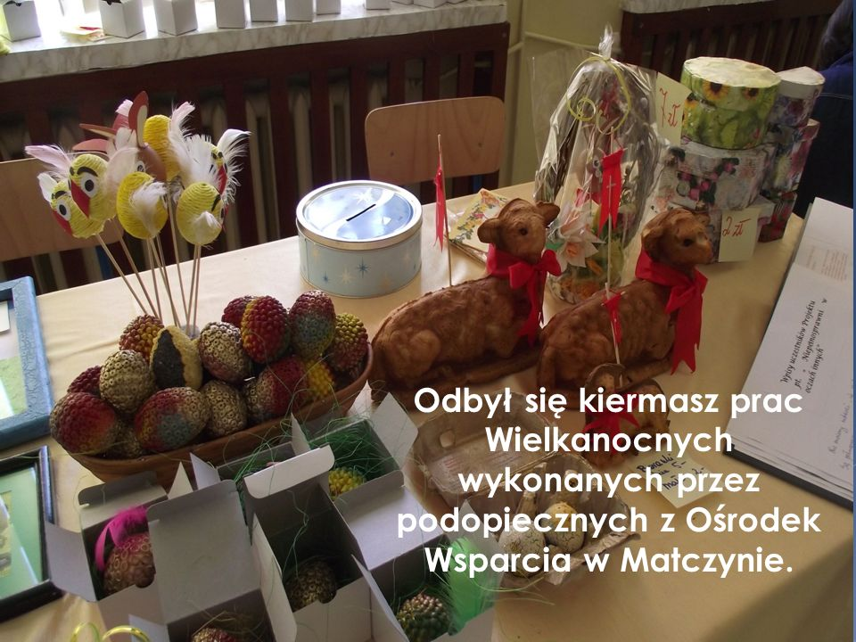 Odbył się kiermasz prac Wielkanocnych wykonanych przez podopiecznych z Ośrodek Wsparcia w Matczynie.
