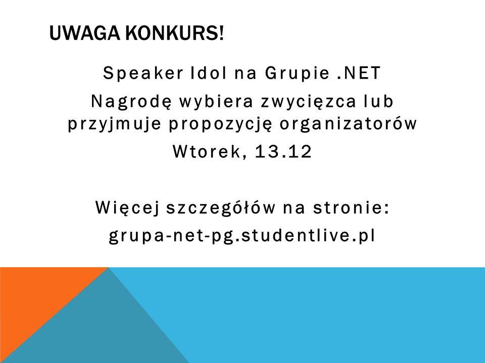 UWAGA KONKURS! Speaker Idol na Grupie.NET Nagrodę wybiera zwycięzca lub przyjmuje propozycję organizatorów Wtorek, 13.12 Więcej szczegółów na stronie: