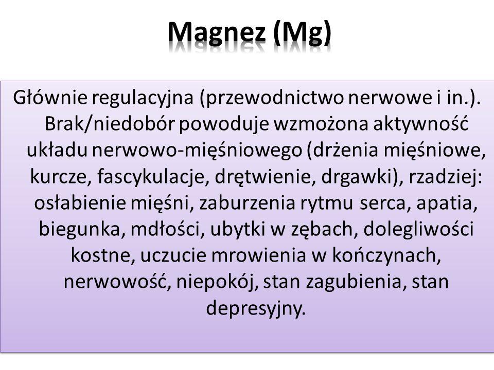 Głównie regulacyjna (przewodnictwo nerwowe i in.). Brak/niedobór powoduje wzmożona aktywność układu nerwowo-mięśniowego (drżenia mięśniowe, kurcze, fa