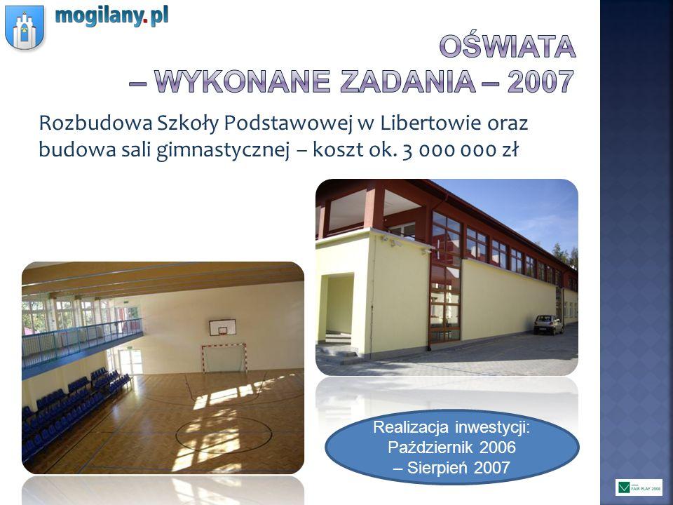 Rozbudowa Szkoły Podstawowej w Libertowie oraz budowa sali gimnastycznej – koszt ok. 3 000 000 zł Realizacja inwestycji: Październik 2006 – Sierpień 2