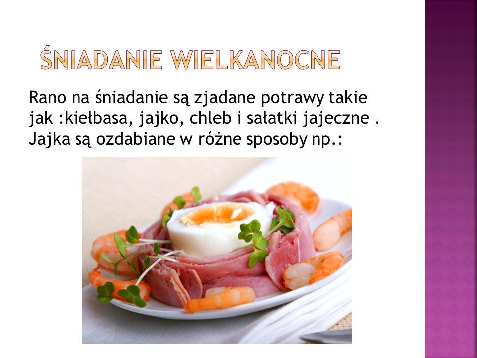 Rano na śniadanie są zjadane potrawy takie jak :kiełbasa, jajko, chleb i sałatki jajeczne.