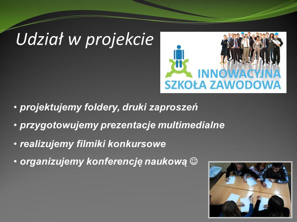 Udział w projekcie projektujemy foldery, druki zaproszeń przygotowujemy prezentacje multimedialne realizujemy filmiki konkursowe organizujemy konferencję naukową