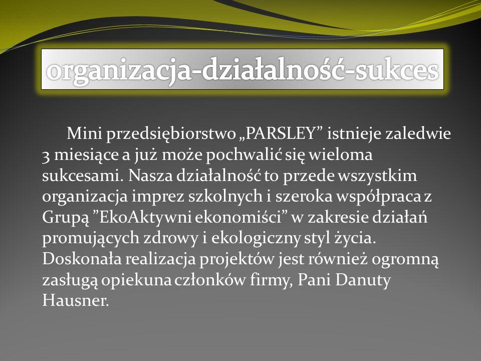 Mini przedsiębiorstwo PARSLEY istnieje zaledwie 3 miesiące a już może pochwalić się wieloma sukcesami.