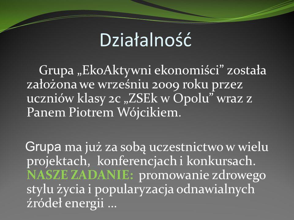 Działalność Grupa EkoAktywni ekonomiści została założona we wrześniu 2009 roku przez uczniów klasy 2c ZSEk w Opolu wraz z Panem Piotrem Wójcikiem.