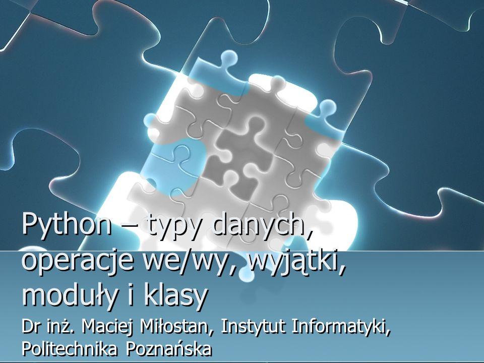 Obiekt plikowy with open… as f – dba o zamknięcie pliku przechwytuje błędy >>> with open(/tmp/in, r ) as f:...