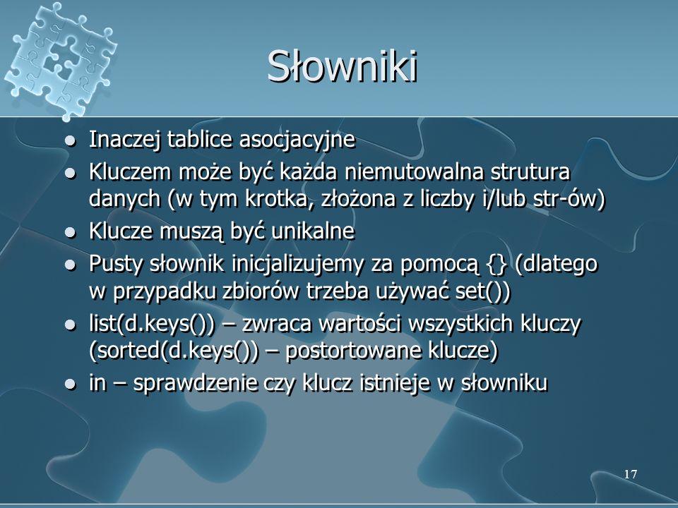 Słowniki Inaczej tablice asocjacyjne Kluczem może być każda niemutowalna strutura danych (w tym krotka, złożona z liczby i/lub str-ów) Klucze muszą by
