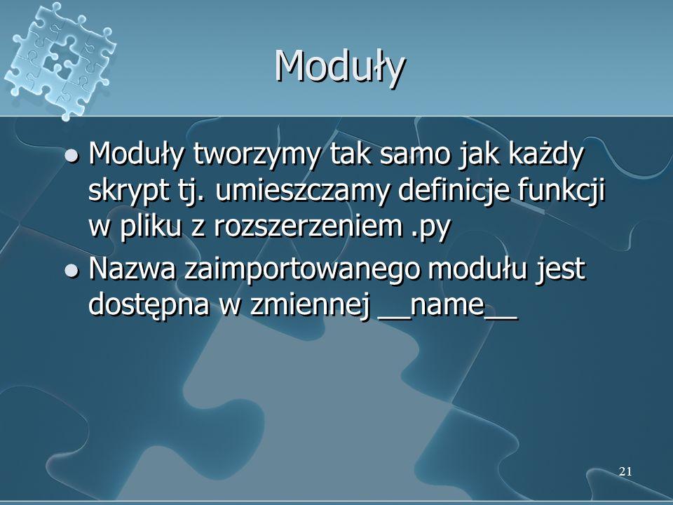 Moduły tworzymy tak samo jak każdy skrypt tj. umieszczamy definicje funkcji w pliku z rozszerzeniem.py Nazwa zaimportowanego modułu jest dostępna w zm