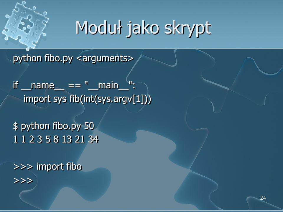 Moduł jako skrypt python fibo.py if __name__ ==