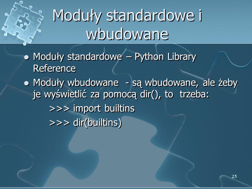Moduły standardowe i wbudowane Moduły standardowe – Python Library Reference Moduły wbudowane - są wbudowane, ale żeby je wyświetlić za pomocą dir(),