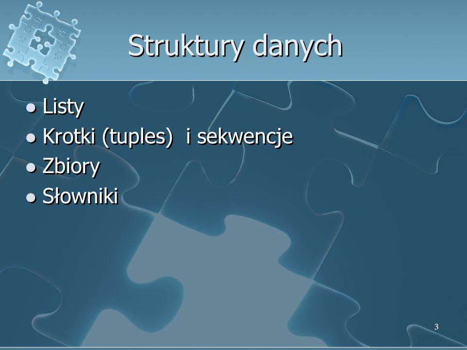 Listy Krotki (tuples) i sekwencje Zbiory Słowniki Listy Krotki (tuples) i sekwencje Zbiory Słowniki 3