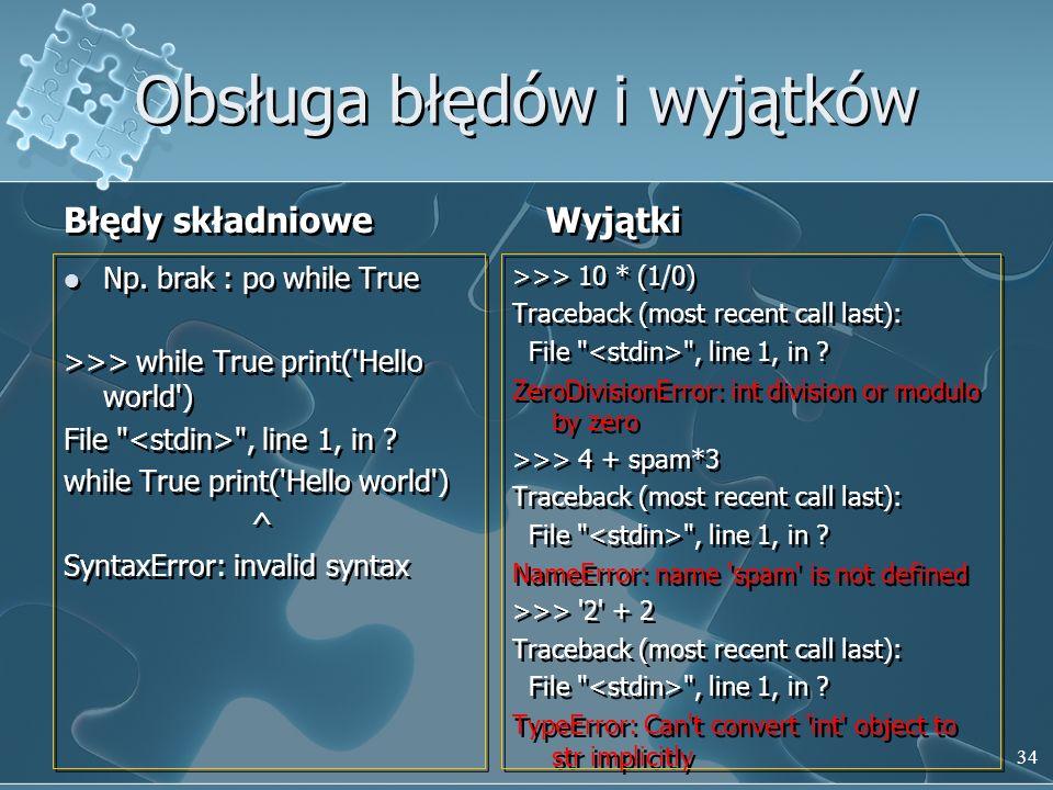 Błędy składniowe Np. brak : po while True >>> while True print('Hello world') File