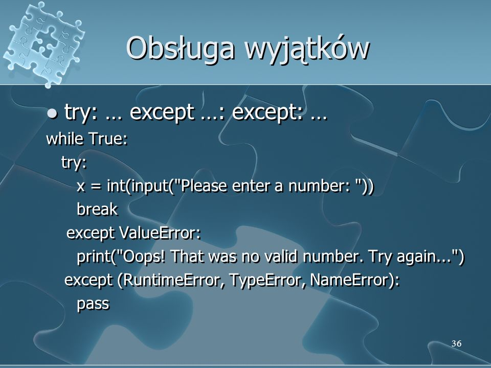 Obsługa wyjątków try: … except …: except: … while True: try: x = int(input( Please enter a number: )) break except ValueError: print( Oops.