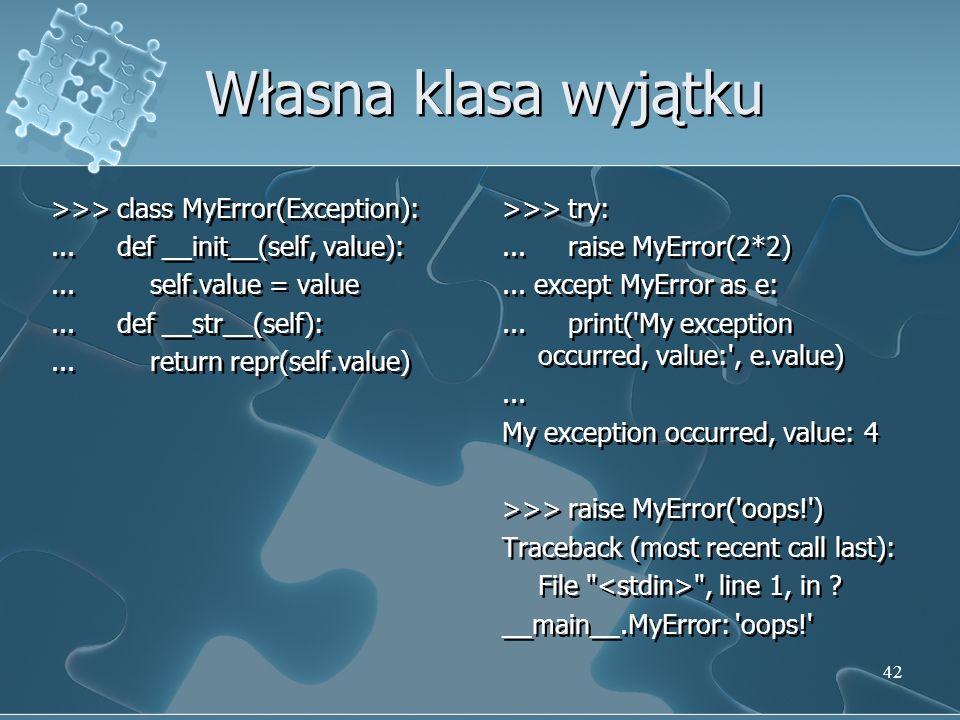 Własna klasa wyjątku >>> class MyError(Exception):... def __init__(self, value):... self.value = value... def __str__(self):... return repr(self.value