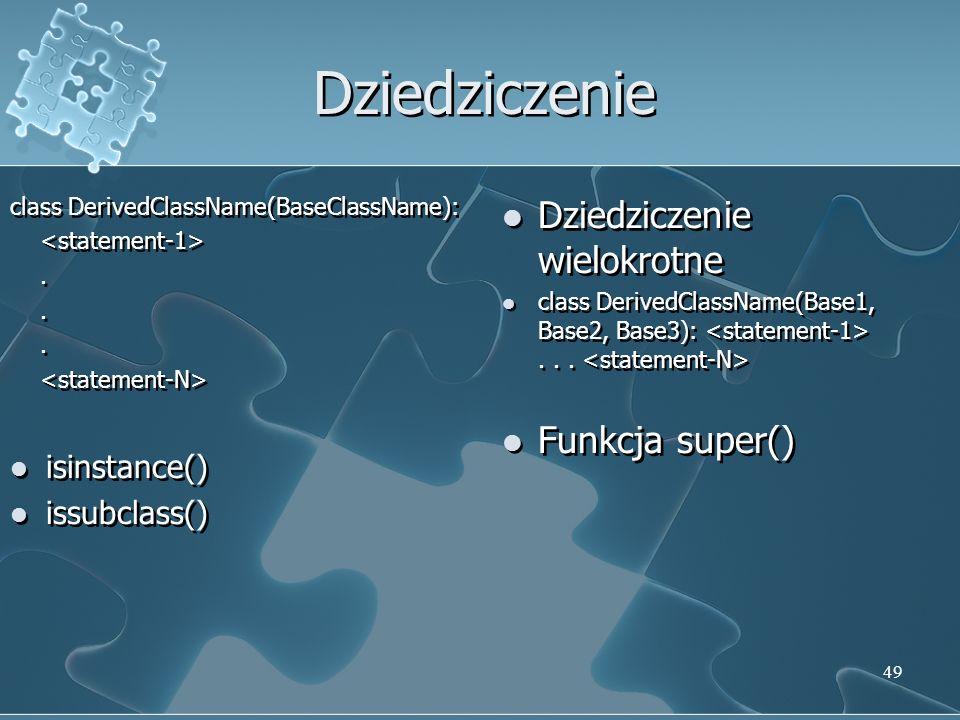 Dziedziczenie class DerivedClassName(BaseClassName):. isinstance() issubclass() class DerivedClassName(BaseClassName):. isinstance() issubclass() Dzie
