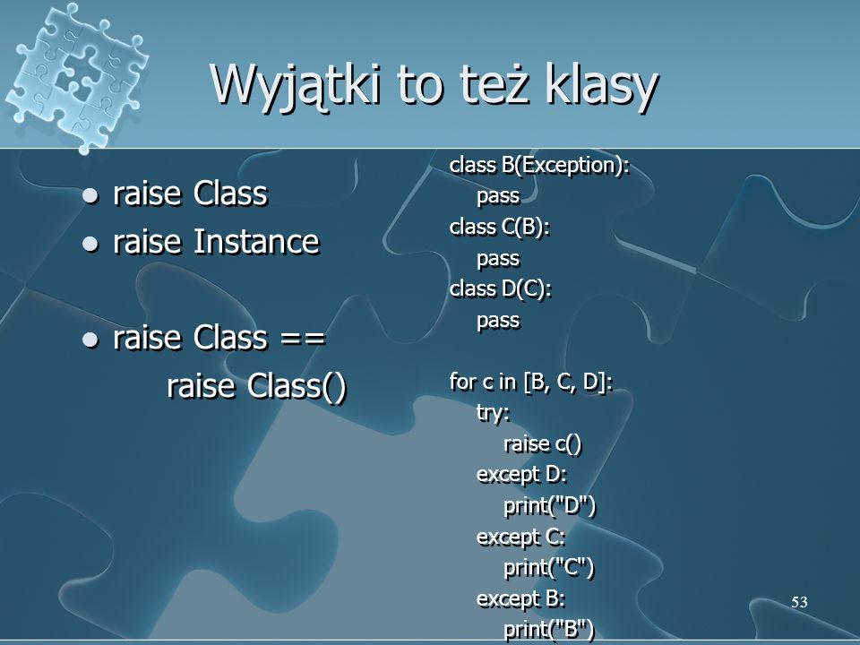 Wyjątki to też klasy raise Class raise Instance raise Class == raise Class() raise Class raise Instance raise Class == raise Class() class B(Exception