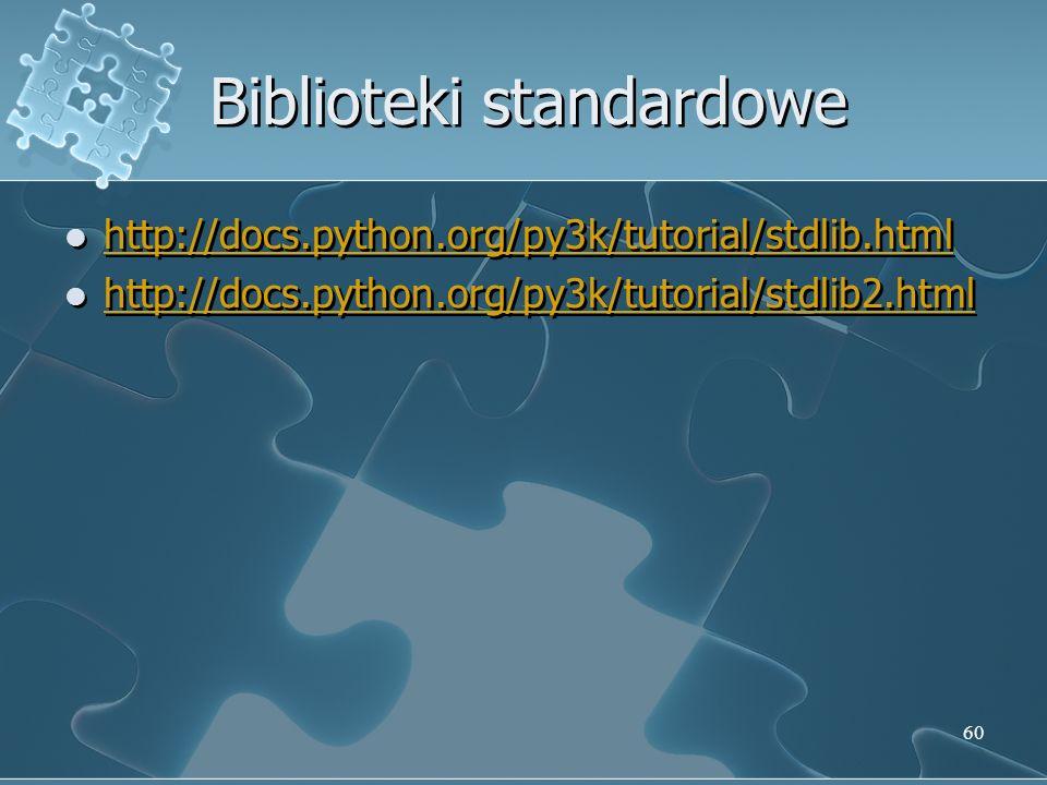 Biblioteki standardowe http://docs.python.org/py3k/tutorial/stdlib.html http://docs.python.org/py3k/tutorial/stdlib2.html http://docs.python.org/py3k/
