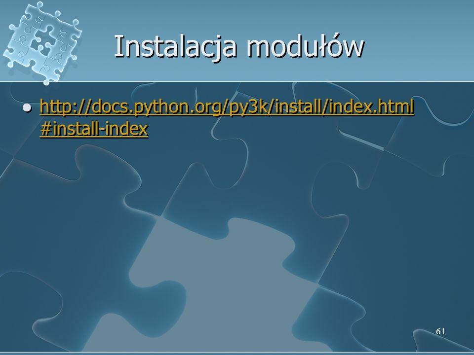 Instalacja modułów http://docs.python.org/py3k/install/index.html #install-index http://docs.python.org/py3k/install/index.html #install-index http://