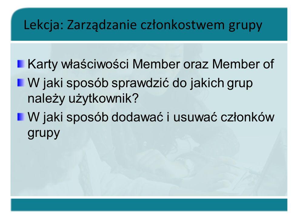 Lekcja: Zarządzanie członkostwem grupy Karty właściwości Member oraz Member of W jaki sposób sprawdzić do jakich grup należy użytkownik? W jaki sposób