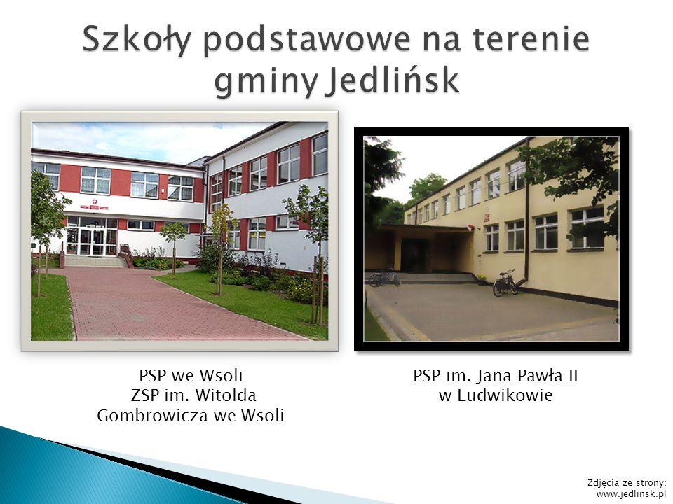 PSP we Wsoli ZSP im. Witolda Gombrowicza we Wsoli PSP im. Jana Pawła II w Ludwikowie Zdjęcia ze strony: www.jedlinsk.pl