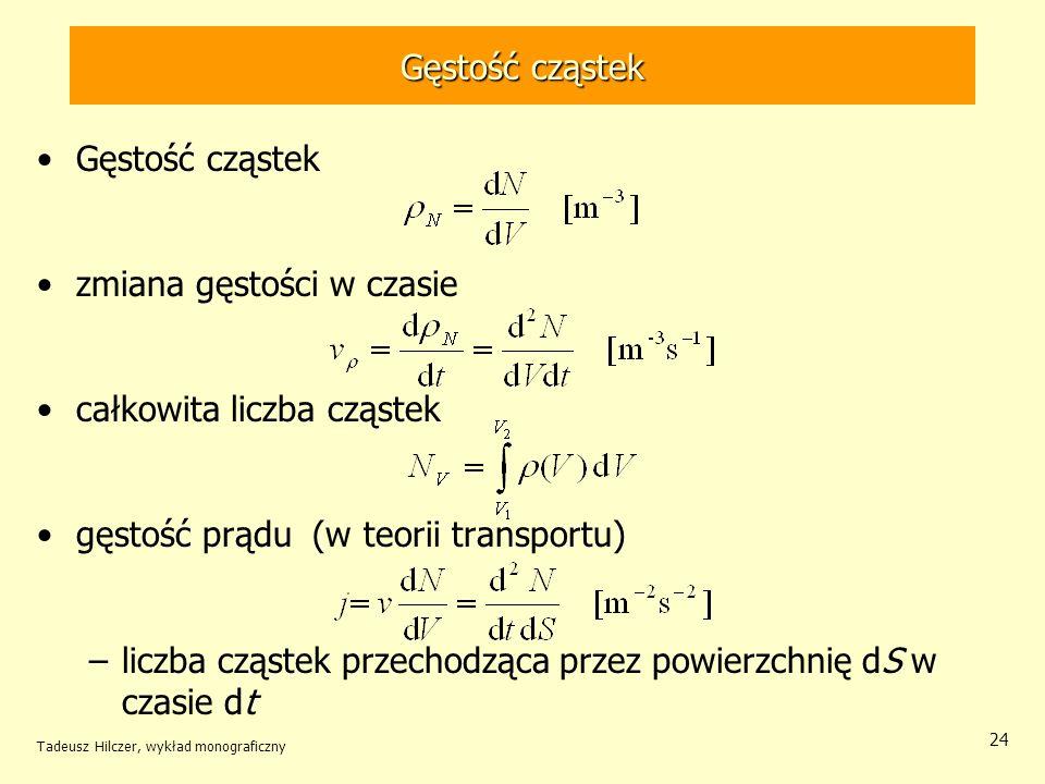 Gęstość cząstek zmiana gęstości w czasie całkowita liczba cząstek gęstość prądu (w teorii transportu) –liczba cząstek przechodząca przez powierzchnię