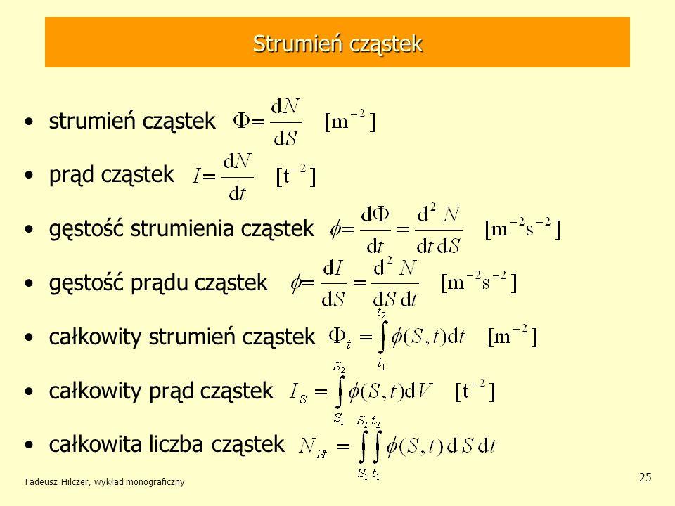 Strumień cząstek strumień cząstek prąd cząstek gęstość strumienia cząstek gęstość prądu cząstek całkowity strumień cząstek całkowity prąd cząstek całk