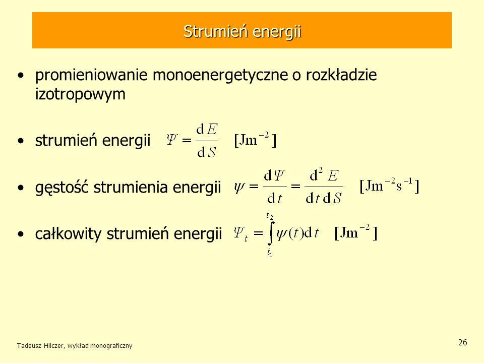 Strumień energii promieniowanie monoenergetyczne o rozkładzie izotropowym strumień energii gęstość strumienia energii całkowity strumień energii Tadeu