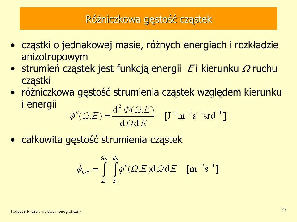 Różniczkowa gęstość cząstek cząstki o jednakowej masie, różnych energiach i rozkładzie anizotropowym strumień cząstek jest funkcją energii E i kierunk