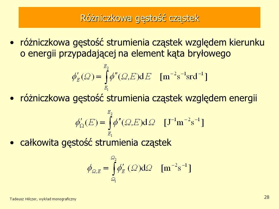 Różniczkowa gęstość cząstek różniczkowa gęstość strumienia cząstek względem kierunku o energii przypadającej na element kąta bryłowego różniczkowa gęs