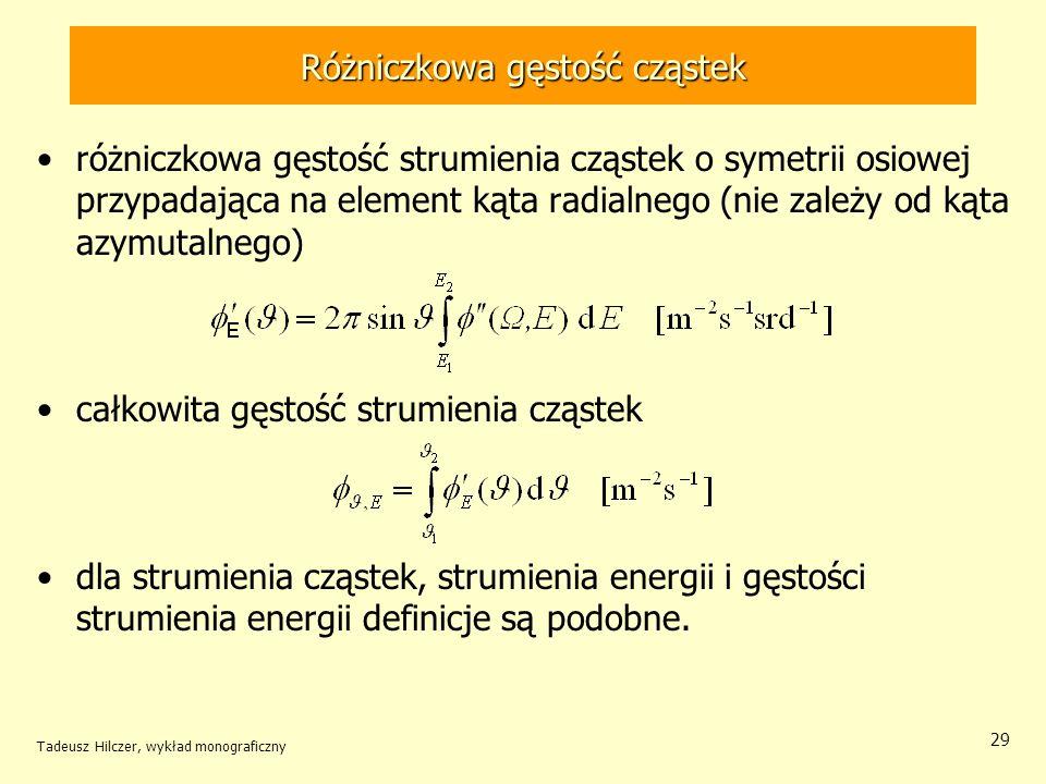 Różniczkowa gęstość cząstek różniczkowa gęstość strumienia cząstek o symetrii osiowej przypadająca na element kąta radialnego (nie zależy od kąta azym