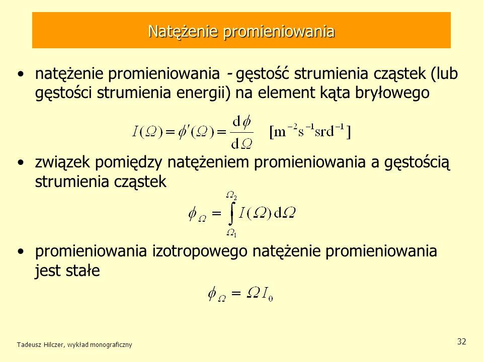 Natężenie promieniowania natężenie promieniowania - gęstość strumienia cząstek (lub gęstości strumienia energii) na element kąta bryłowego związek pom