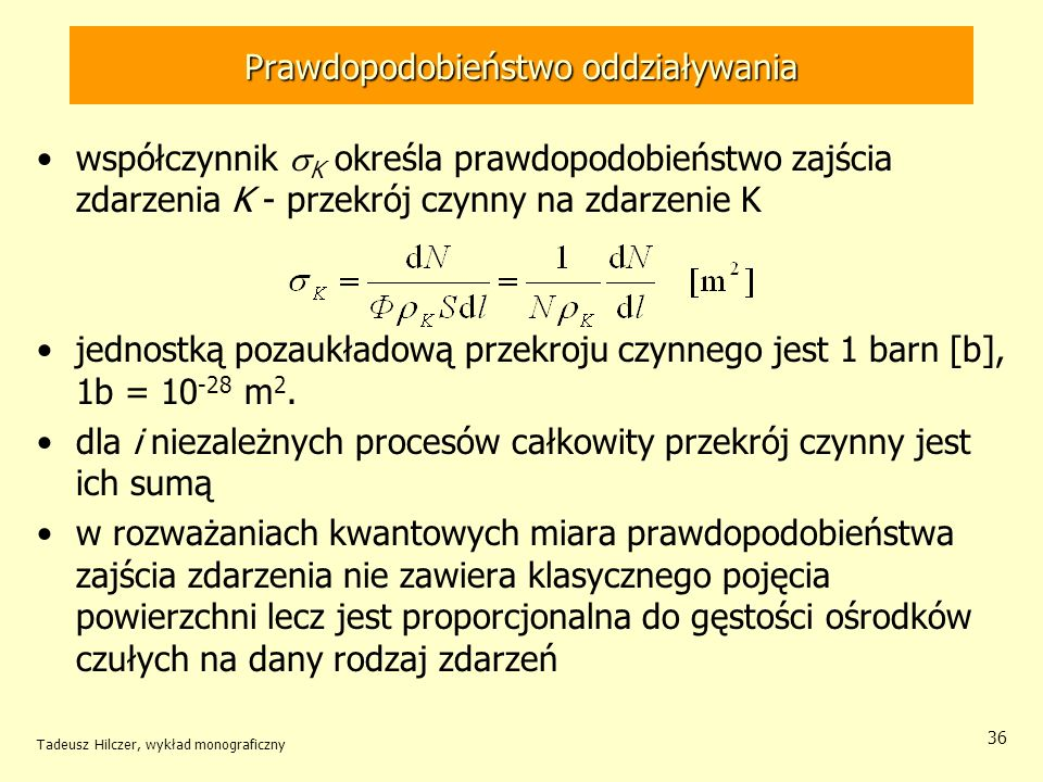 Prawdopodobieństwo oddziaływania współczynnik K określa prawdopodobieństwo zajścia zdarzenia K - przekrój czynny na zdarzenie K jednostką pozaukładową
