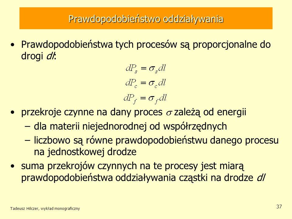 Prawdopodobieństwo oddziaływania Prawdopodobieństwa tych procesów są proporcjonalne do drogi dl: przekroje czynne na dany proces zależą od energii –dl
