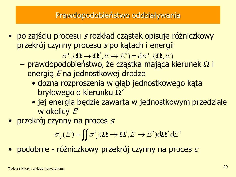Prawdopodobieństwo oddziaływania po zajściu procesu s rozkład cząstek opisuje różniczkowy przekrój czynny procesu s po kątach i energii –prawdopodobie