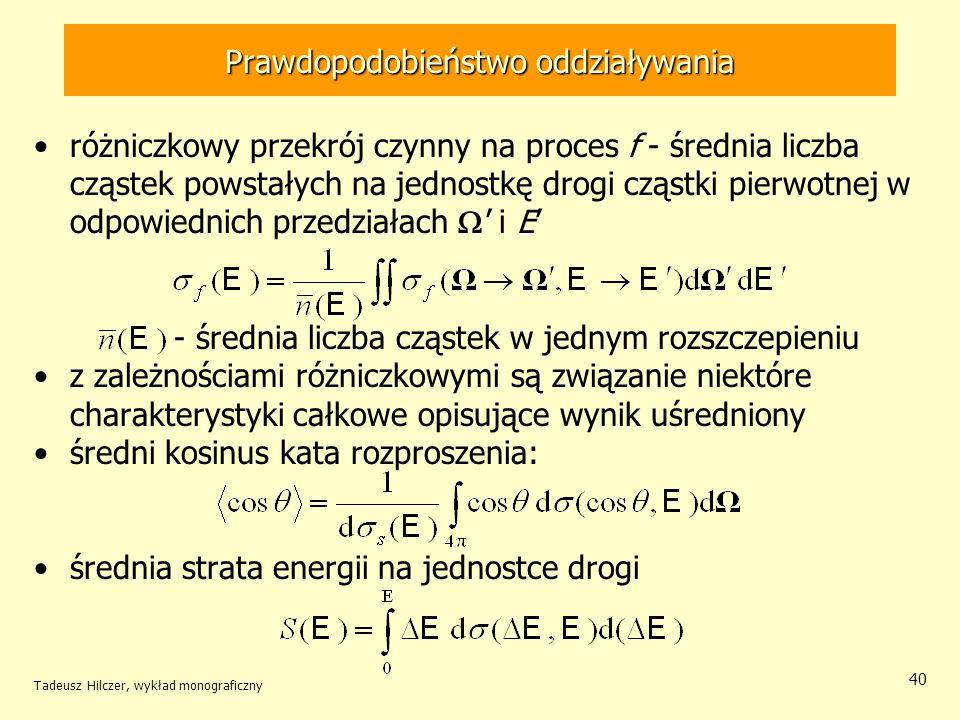 Prawdopodobieństwo oddziaływania różniczkowy przekrój czynny na proces f - średnia liczba cząstek powstałych na jednostkę drogi cząstki pierwotnej w o