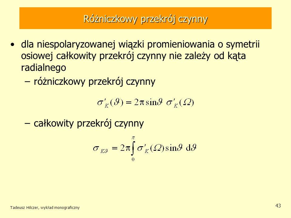 Różniczkowy przekrój czynny dla niespolaryzowanej wiązki promieniowania o symetrii osiowej całkowity przekrój czynny nie zależy od kąta radialnego –ró