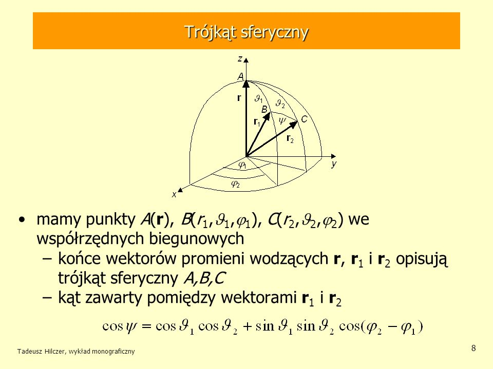 Trójkąt sferyczny mamy punkty A(r), B(r 1, 1, 1 ), C(r 2, 2, 2 ) we współrzędnych biegunowych –końce wektorów promieni wodzących r, r 1 i r 2 opisują