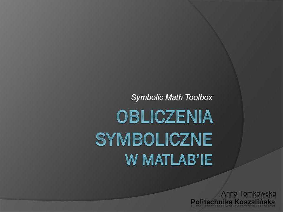 Obliczenia symboliczne Obliczenia możemy wykonywać na liczbach lub na symbolach.