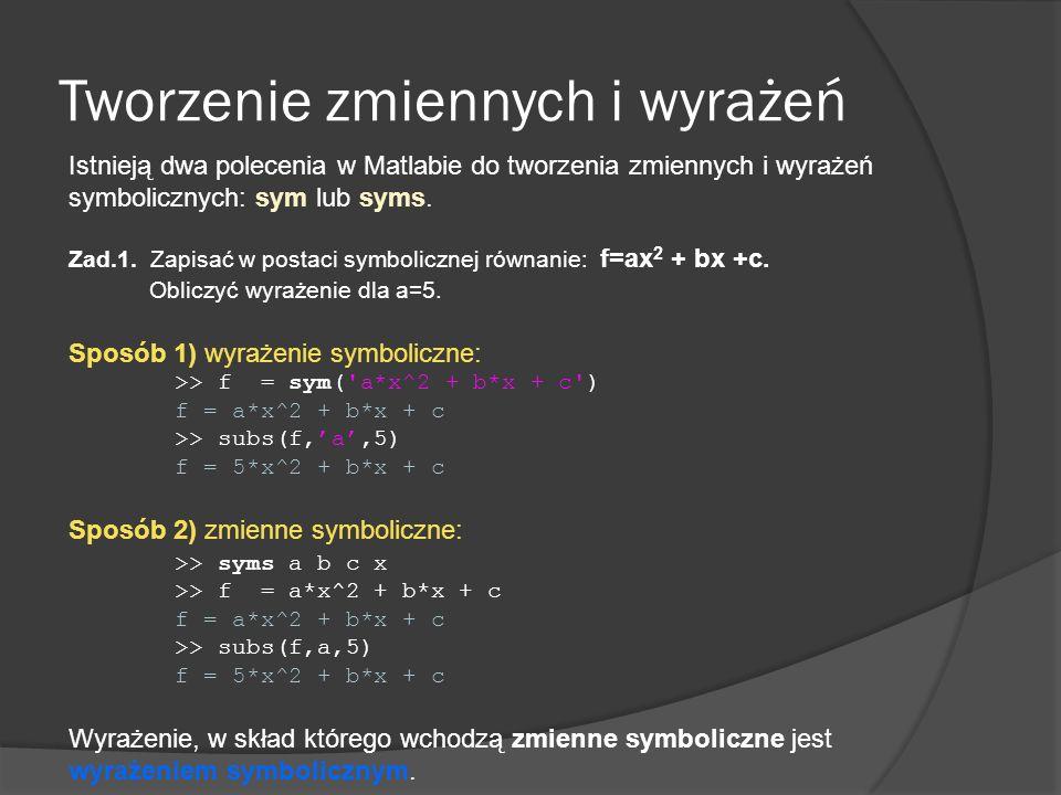 Polecenia pretty oraz ezplot >> syms x >> licznik = x^5+7*x^3+x -1; >> mianownik = 3*x^6-x^2+3; >> f=licznik/mianownik f = (x^5+7*x^3+x-1)/(3*x^6-x^2+3) Wyświetlanie wyrażenia symbolicznego >> pretty(f) X 5 + 7x 3 + x - 1 3x 6 - x 2 + 3 Wykres funkcji >> ezplot(f) ------------------