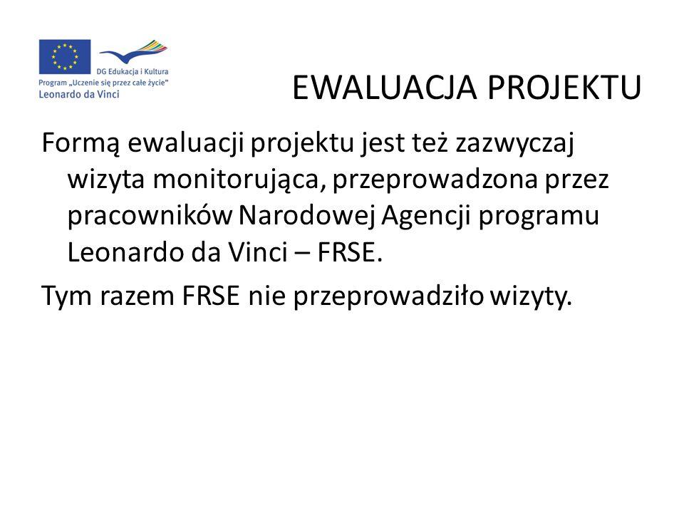EWALUACJA PROJEKTU Formą ewaluacji projektu jest też zazwyczaj wizyta monitorująca, przeprowadzona przez pracowników Narodowej Agencji programu Leonar