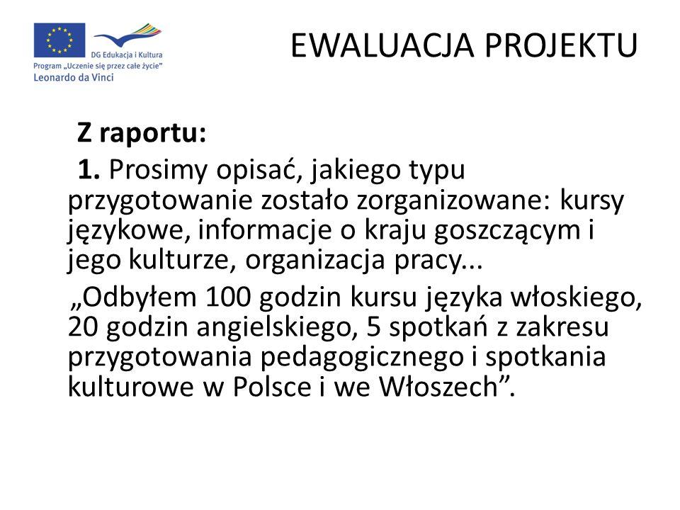 EWALUACJA PROJEKTU Z raportu: 1. Prosimy opisać, jakiego typu przygotowanie zostało zorganizowane: kursy językowe, informacje o kraju goszczącym i jeg