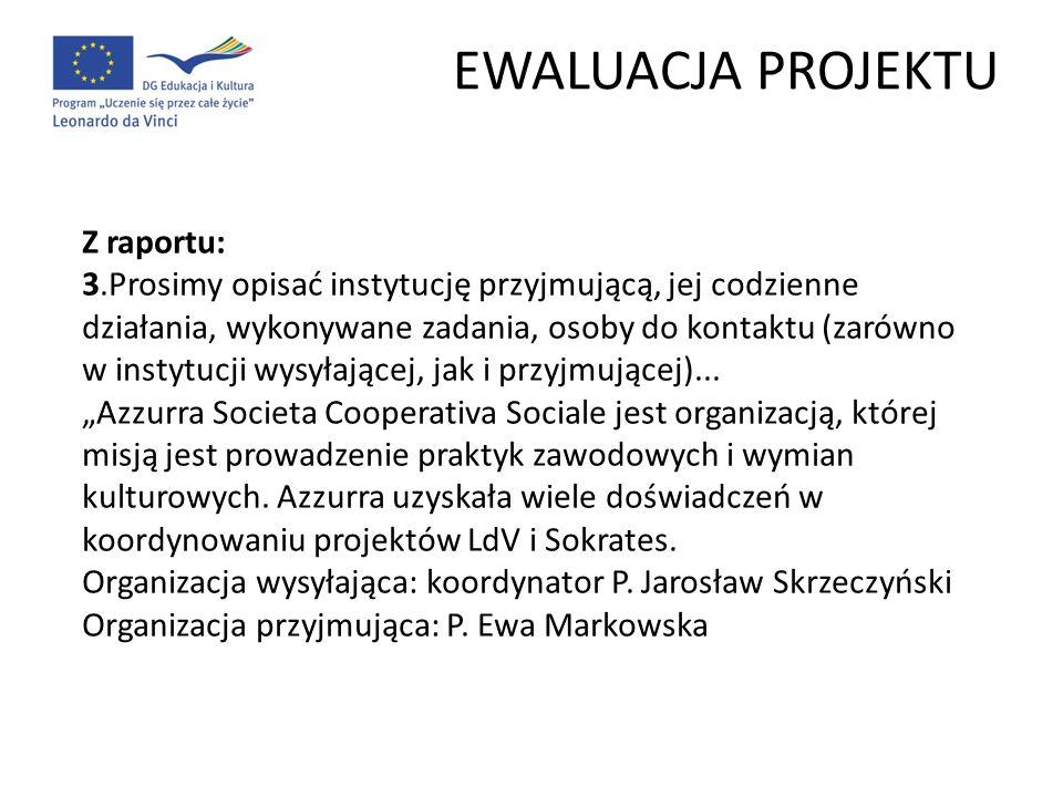 EWALUACJA PROJEKTU Z raportu: 3.Prosimy opisać instytucję przyjmującą, jej codzienne działania, wykonywane zadania, osoby do kontaktu (zarówno w insty