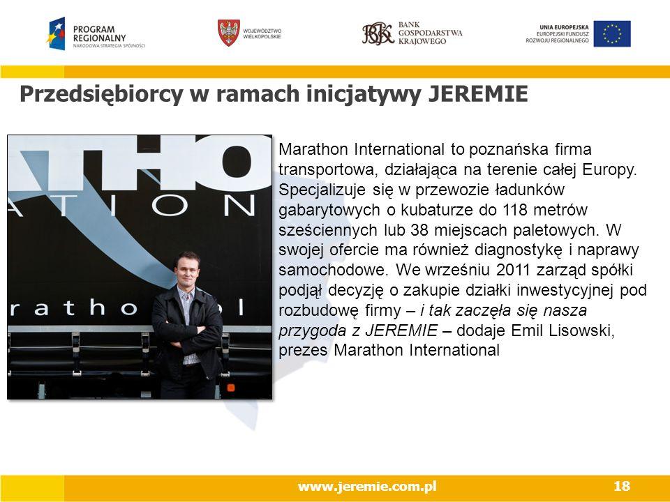 Przedsiębiorcy w ramach inicjatywy JEREMIE www.jeremie.com.pl18 Marathon International to poznańska firma transportowa, działająca na terenie całej Eu