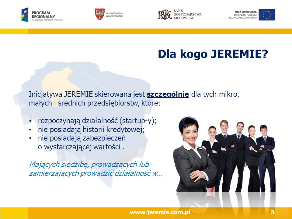 Dla kogo JEREMIE? Inicjatywa JEREMIE skierowana jest szczególnie dla tych mikro, małych i średnich przedsiębiorstw, które: rozpoczynają działalność (s