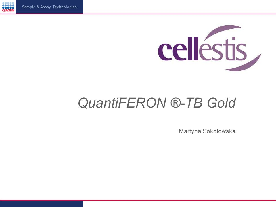 Sample & Assay Technologies QuantiFERON ®-TB Gold Martyna Sokolowska