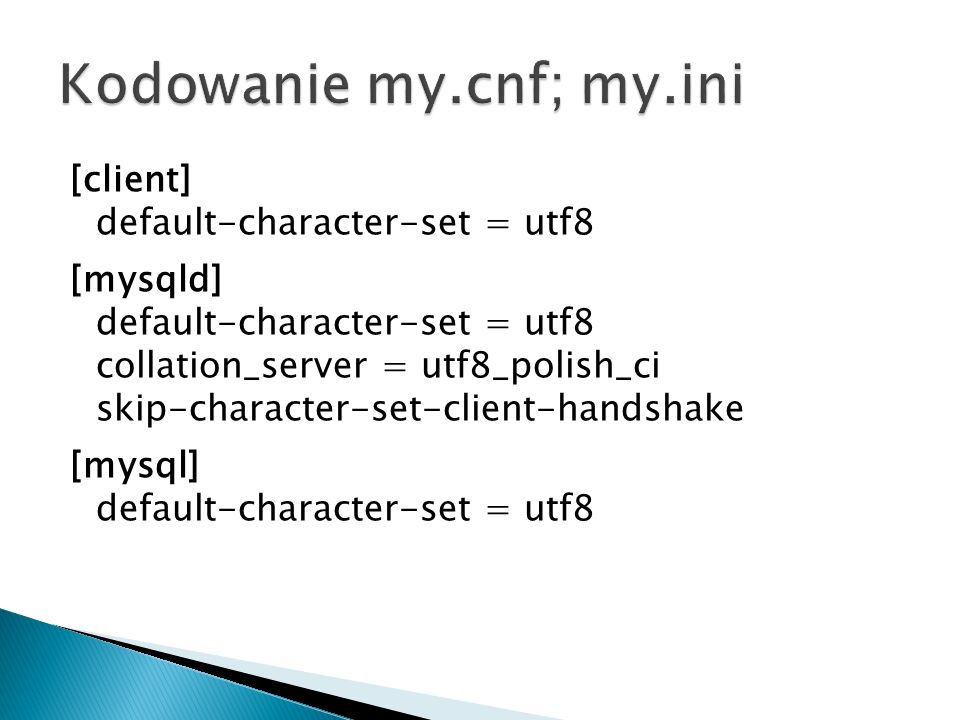 [client] default-character-set = utf8 [mysqld] default-character-set = utf8 collation_server = utf8_polish_ci skip-character-set-client-handshake [mys