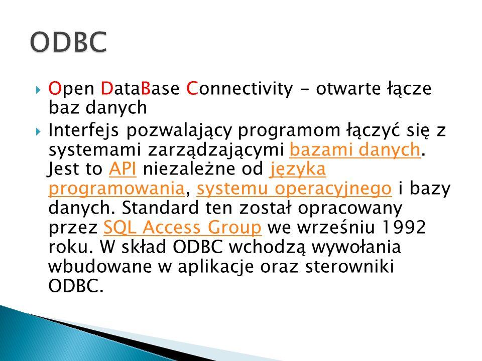 Open DataBase Connectivity - otwarte łącze baz danych Interfejs pozwalający programom łączyć się z systemami zarządzającymi bazami danych. Jest to API