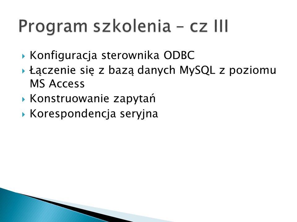 Konfiguracja sterownika ODBC Łączenie się z bazą danych MySQL z poziomu MS Access Konstruowanie zapytań Korespondencja seryjna